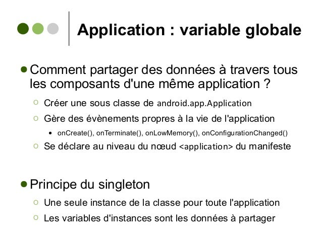 Application : variable globale ● Comment partager des données à travers tous les composants d'une même application ? Ο Cré...