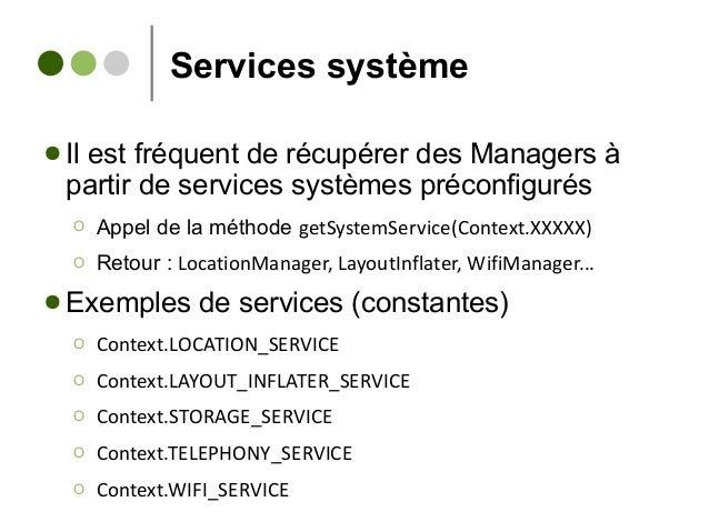 Services système ● Il est fréquent de récupérer des Managers à partir de services systèmes préconfigurés Ο Appel de la mét...