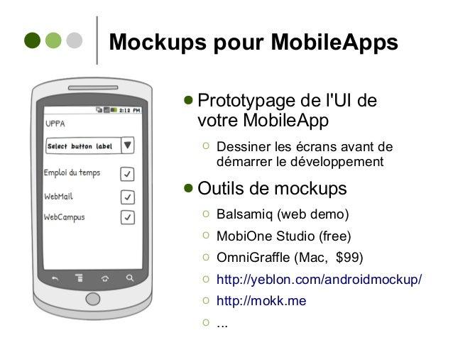 Mockups pour MobileApps ● Prototypage de l'UI de votre MobileApp Ο Dessiner les écrans avant de démarrer le développement ...