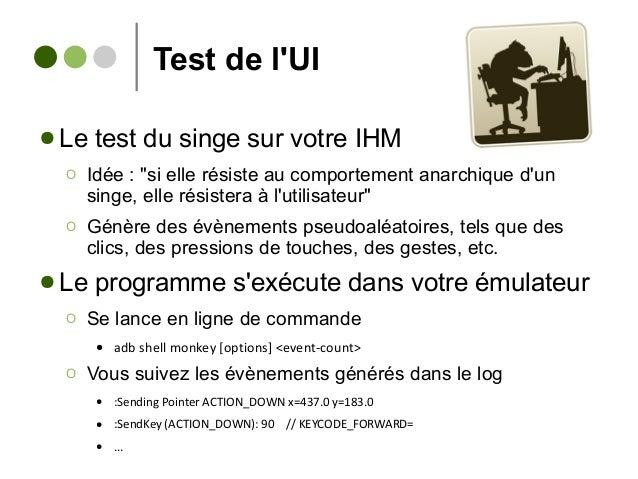 """Test de l'UI ● Le test du singe sur votre IHM Ο Idée : """"si elle résiste au comportement anarchique d'un singe, elle résist..."""