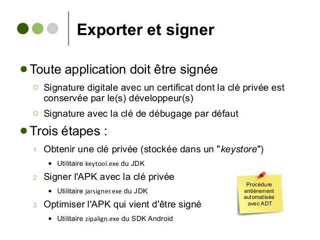 Exporter et signer ● Toute application doit être signée Ο Signature digitale avec un certificat dont la clé privée est con...