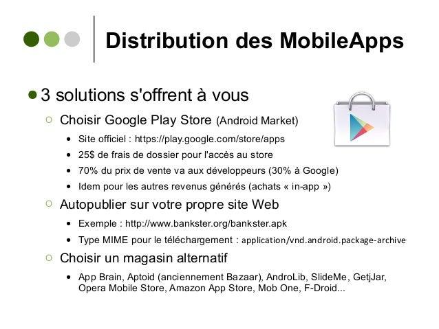 Distribution des MobileApps ● 3 solutions s'offrent à vous Ο Choisir Google Play Store (Android Market) ● Site officiel : ...