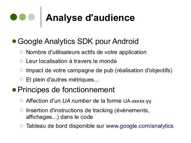 Analyse d'audience ● Google Analytics SDK pour Android Ο Nombre d'utilisateurs actifs de votre application Ο Leur localisa...