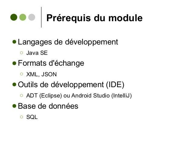 Prérequis du module ● Langages de développement Ο Java SE ● Formats d'échange Ο XML, JSON ● Outils de développement (IDE) ...
