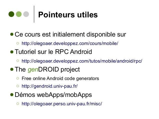 Pointeurs utiles ● Ce cours est initialement disponible sur Ο http://olegoaer.developpez.com/cours/mobile/ ● Tutoriel sur ...
