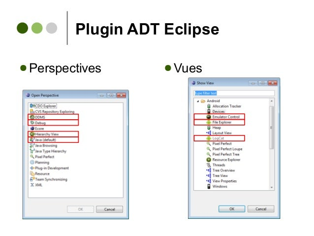 Plugin ADT Eclipse ● Perspectives ● Vues