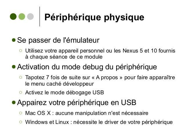 Périphérique physique ● Se passer de l'émulateur Ο Utilisez votre appareil personnel ou les Nexus 5 et 10 fournis à chaque...
