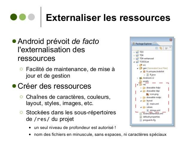 Externaliser les ressources ● Android prévoit de facto l'externalisation des ressources Ο Facilité de maintenance, de mise...