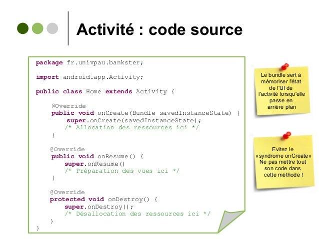 Activité : code source package fr.univpau.bankster; import android.app.Activity; public class Home extends Activity { @Ove...