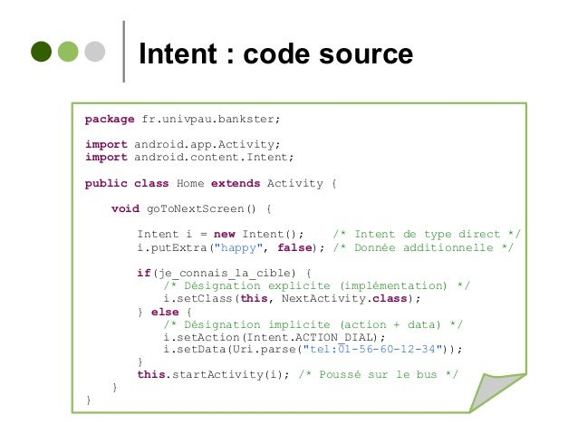 Intent : code source package fr.univpau.bankster; import android.app.Activity; import android.content.Intent; public class...