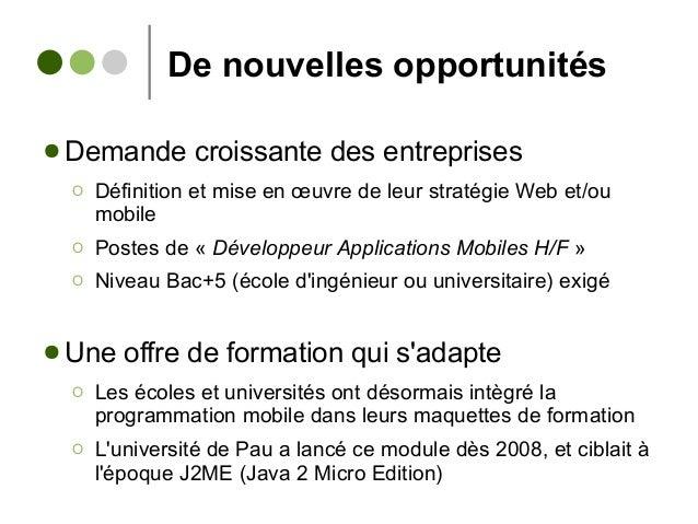 De nouvelles opportunités ● Demande croissante des entreprises Ο Définition et mise en œuvre de leur stratégie Web et/ou m...