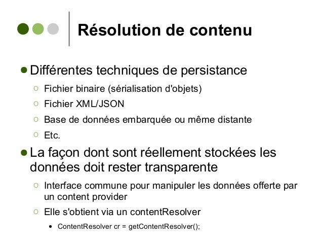 Résolution de contenu ● Différentes techniques de persistance Ο Fichier binaire (sérialisation d'objets) Ο Fichier XML/JSO...