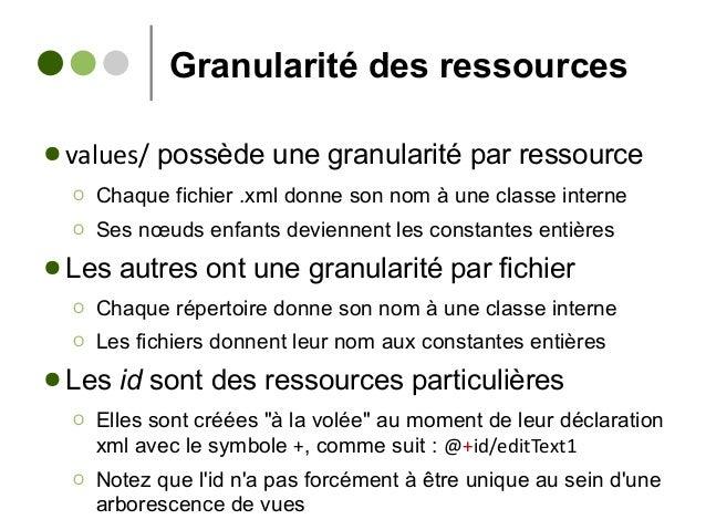 Granularité des ressources ● values/ possède une granularité par ressource Ο Chaque fichier .xml donne son nom à une class...