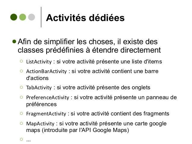 Activités dédiées ● Afin de simplifier les choses, il existe des classes prédéfinies à étendre directement Ο ListActivity ...