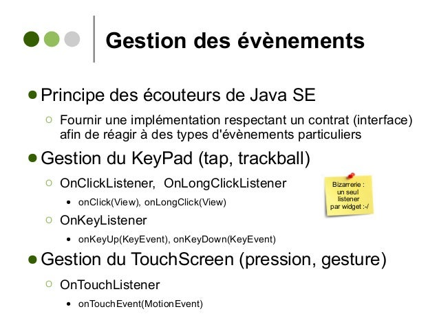 Gestion des évènements ● Principe des écouteurs de Java SE Ο Fournir une implémentation respectant un contrat (interface) ...