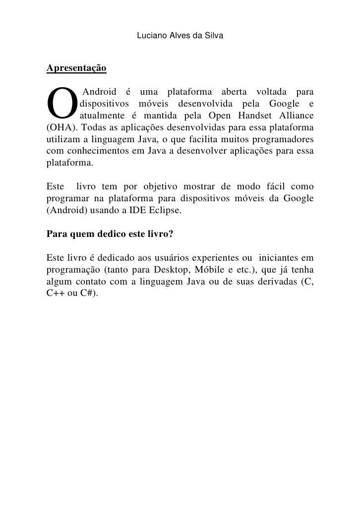 Luciano Alves da SilvaApresentaçãoO         Android é uma plataforma aberta voltada para        dispositivos móveis desenv...