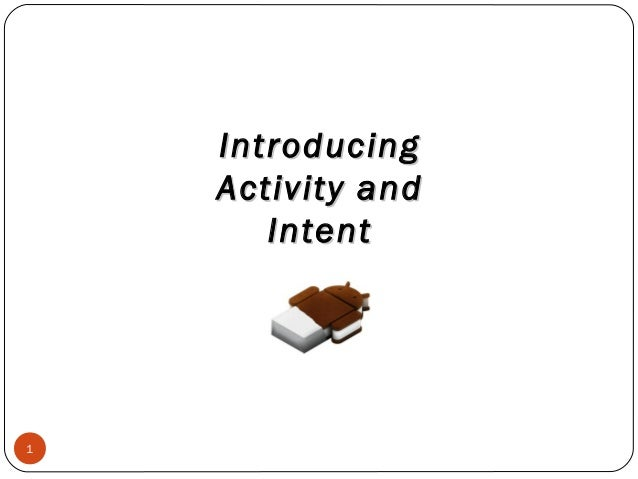 Introducing Activity and Intent  1