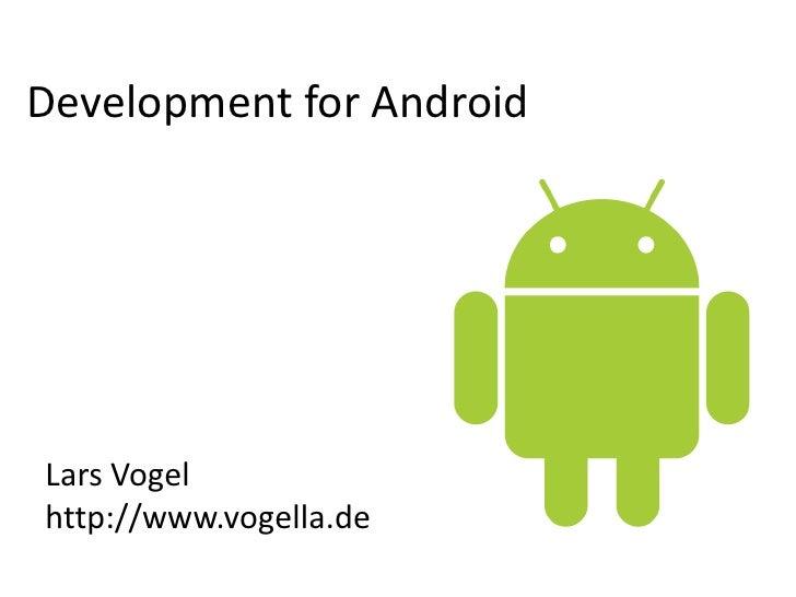 Development for Android <br />Lars Vogel<br />http://www.vogella.de<br />