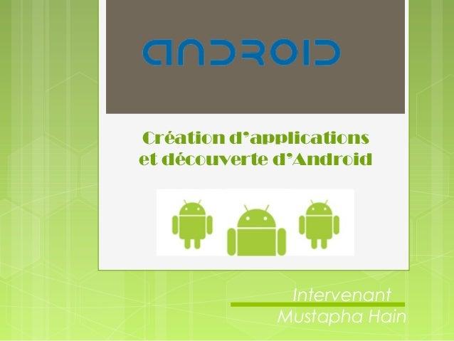 Création d'applications et découverte d'Android Intervenant Mustapha Hain