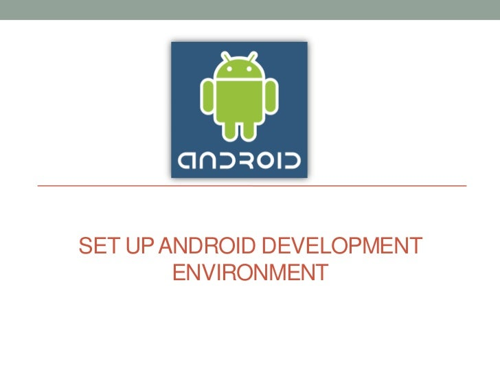 SET UP ANDROID DEVELOPMENT        ENVIRONMENT