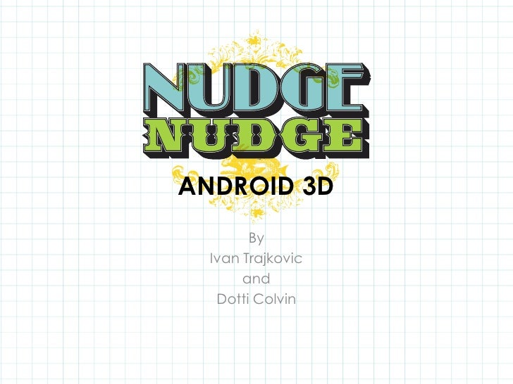 ANDROID 3D<br />By<br />Ivan Trajkovic<br />and<br />Dotti Colvin<br />