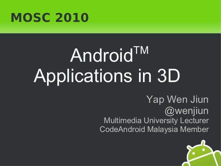 MOSC 2010                     TM        Android    Applications in 3D                         Yap Wen Jiun                ...