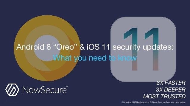 """Android 8 """"Oreo"""" & iOS 11 security updates: What you need to know 8X FASTER 3X DEEPER MOST TRUSTED © Copyright 2017 NowSec..."""