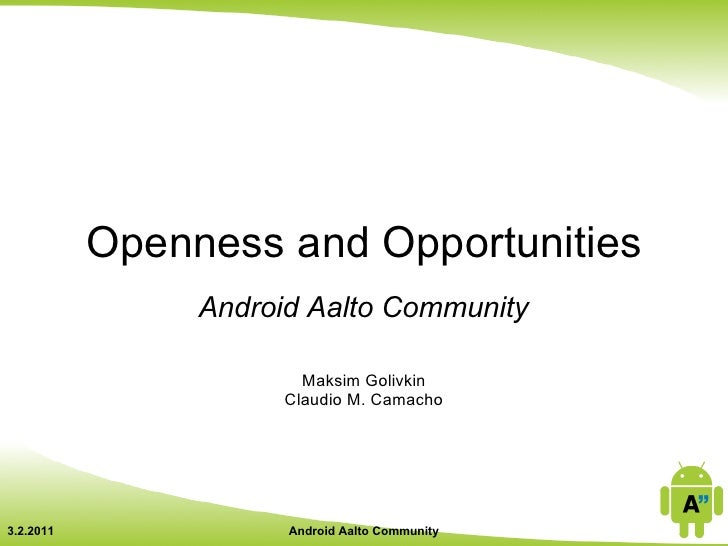 Openness and Opportunities                Android Aalto Community                        Maksim Golivkin                  ...
