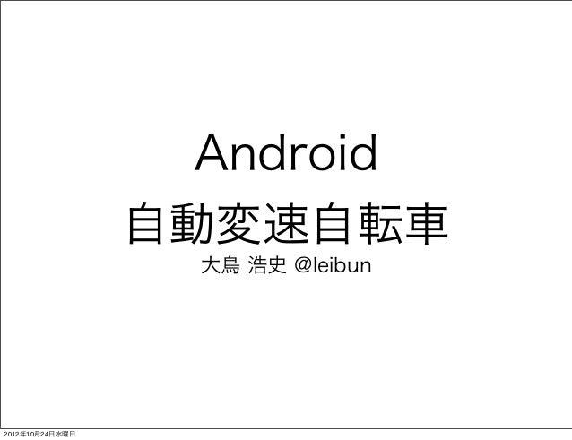 Android                 自動変速自転車                   大鳥 浩史 @leibun2012年10月24日水曜日