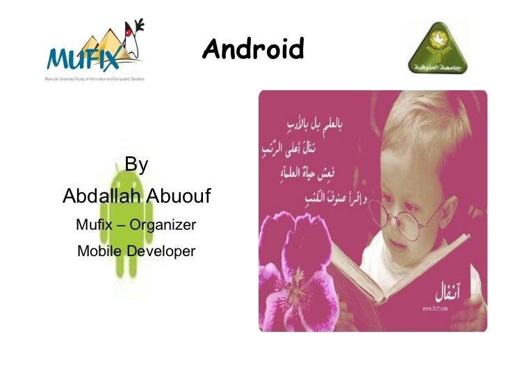 Android       ByAbdallah Abuouf Mufix – Organizer Mobile Developer