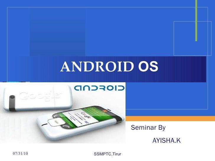 ANDROID  OS SSMPTC,Tirur Seminar By  AYISHA.K