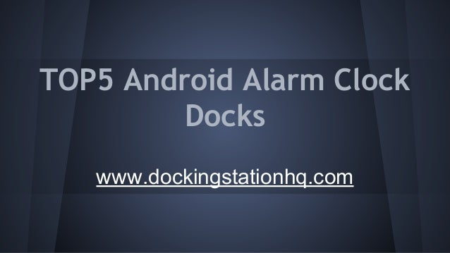 TOP5 Android Alarm Clock Docks www.dockingstationhq.com