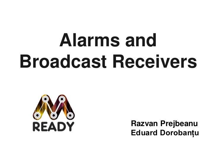 Alarms andBroadcast Receivers           Razvan Prejbeanu           Eduard Dorobanțu
