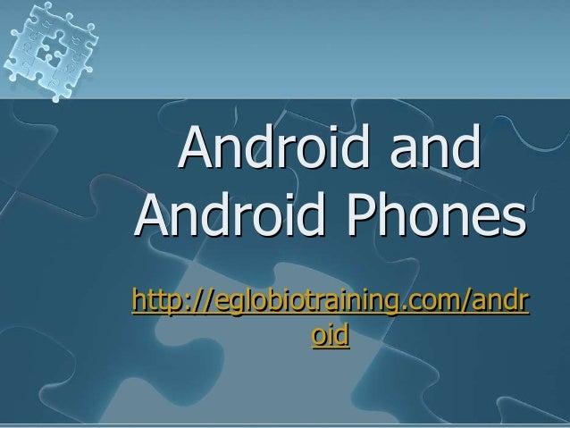 Android andAndroid Phoneshttp://eglobiotraining.com/andr               oid