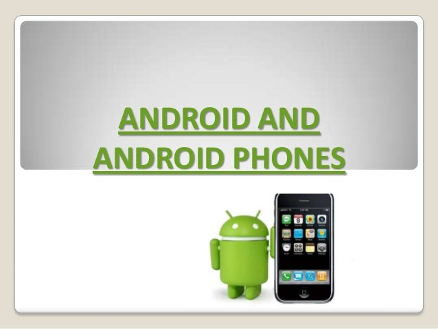 ANDROID ANDANDROID PHONES