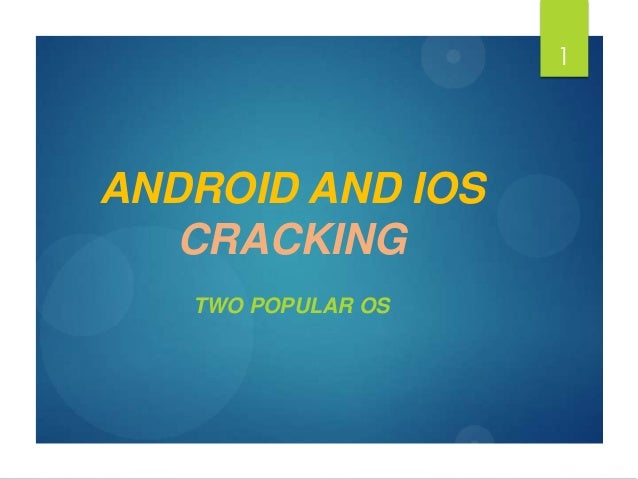 ANDROID AND IOS CRACKING TWO POPULAR OS 1