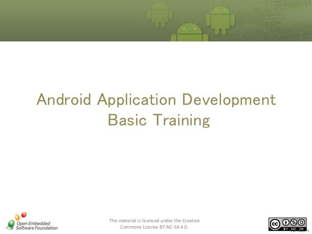 Android Application Development Basic Training  This material is licensed under the Creative Commons License BY-NC-SA 4.0....
