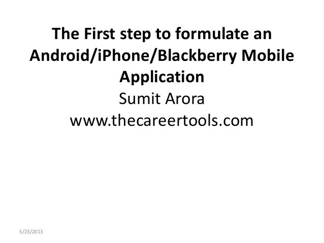 The First step to formulate anAndroid/iPhone/Blackberry MobileApplicationSumit Arorawww.thecareertools.com5/23/2013