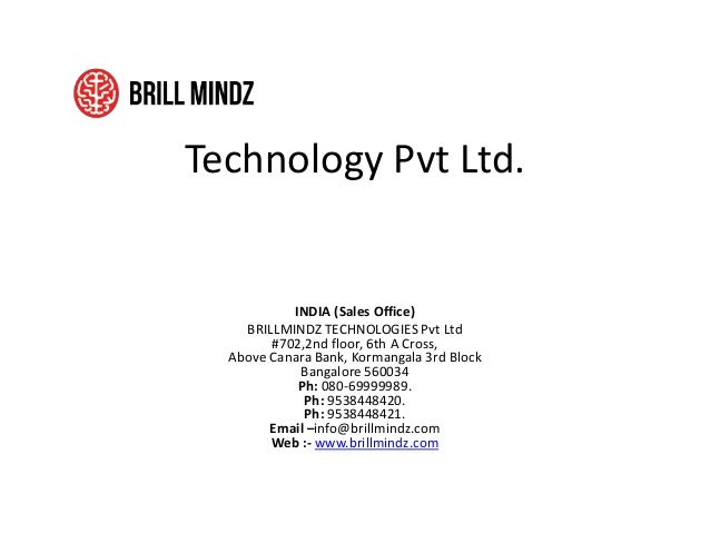 Technology Pvt Ltd. INDIA (Sales Office) BRILLMINDZ TECHNOLOGIES Pvt Ltd #702,2nd floor, 6th A Cross, Above Canara Bank, K...