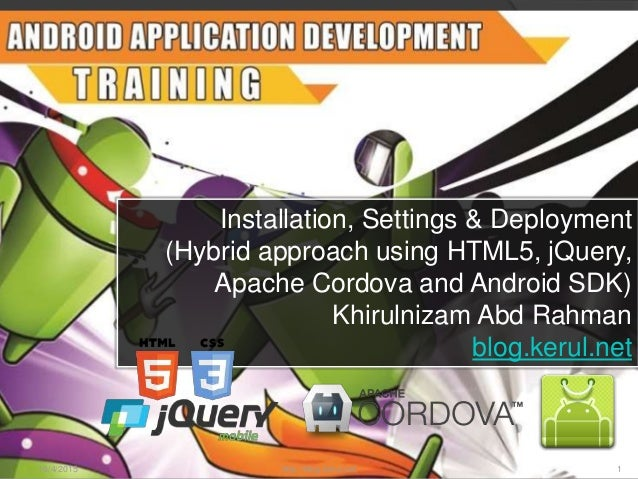 16/4/2015 http://blog.kerul.net 1 Installation, Settings & Deployment (Hybrid approach using HTML5, jQuery, Apache Cordova...