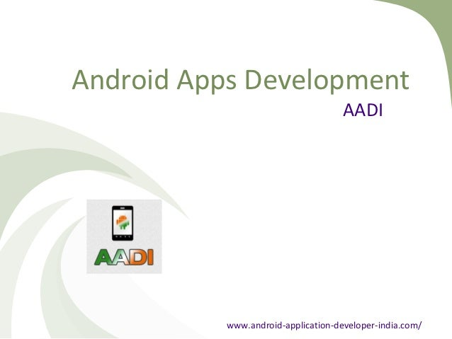 Android Apps Development                                     AADI           www.android-application-developer-india.com/