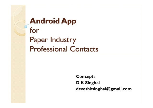 Android AppAndroid App forfor Paper IndustryPaper Industry Professional ContactsProfessional Contacts Concept: D K Singhal...