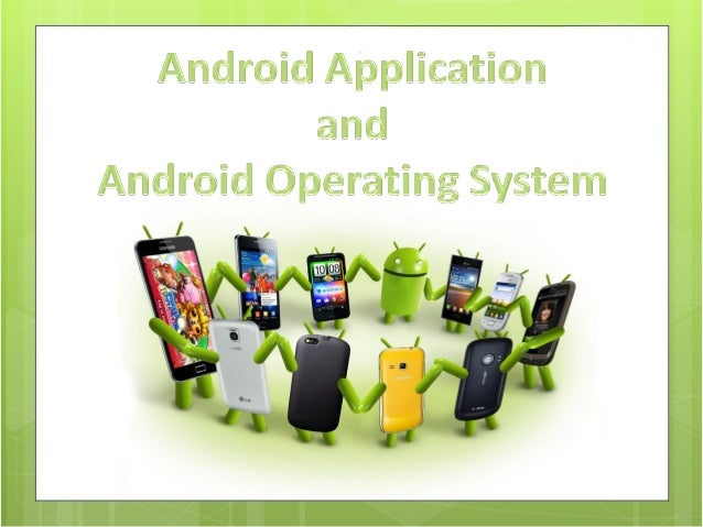 Android: •Software stack for mobile devices •Includes an operating system, middleware and key applications •Designed prima...