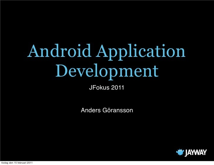 Android Application                         Development                                JFokus 2011                        ...