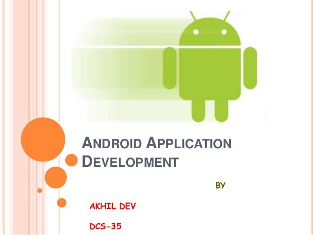 ANDROID APPLICATION DEVELOPMENT BY AKHIL DEV DCS-35