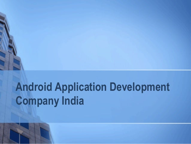 Android Application Development Company India