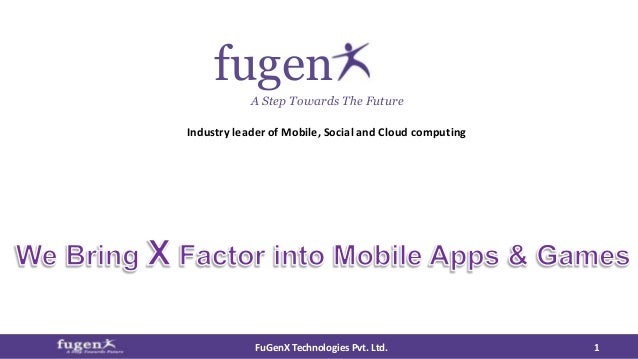 fugen  A Step Towards The Future  Industry leader of Mobile, Social and Cloud computing  FuGenX Technologies Pvt. Ltd. 1