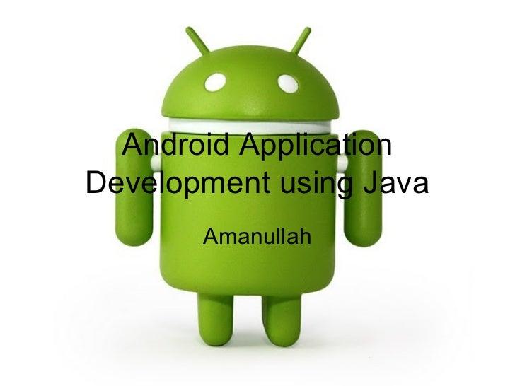 Android ApplicationDevelopment using Java       Amanullah