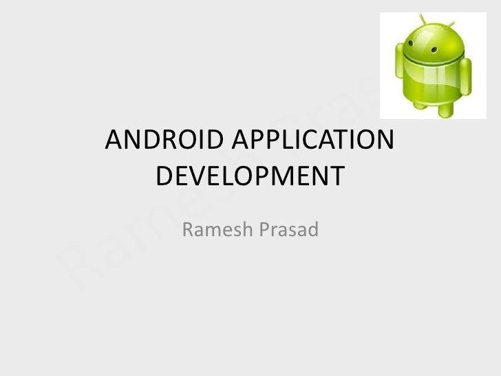 ANDROID APPLICATION DEVELOPMENT<br />Ramesh Prasad<br />