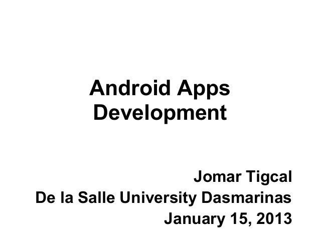 Android Apps       Development                      Jomar TigcalDe la Salle University Dasmarinas                 January ...